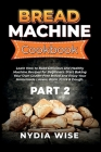Bread Machine Cookbook: Learn How to Bake Delicious and Healthy Machine Recipes for Beginners. Start Baking Your Own Gluten-Free Bread and Enj Cover Image