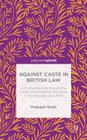 Against Caste in British Law: A Critical Perspective on the Caste Discrimination Provision in the Equality ACT 2010 Cover Image