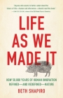 Life as We Made It: How 50,000 Years of Human Innovation Refined—and Redefined—Nature Cover Image