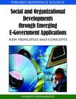 Social and Organizational Developments Through Emerging E-Government Applications: New Principles and Concepts (Premier Reference Source) Cover Image
