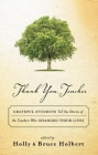 Thank You, Teacher: Grateful Students Tell the Stories of the Teachers Who Changed Their Lives Cover Image
