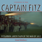 Captain Fitz: Fitzgibbon, Green Tiger of the War of 1812 (Canadians at War #7) Cover Image