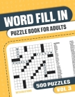 Word Fill In Puzzle Book for Adults: Fill in Puzzle Book with 500 Puzzles for Adults. Seniors and all Puzzle Book Fans - Vol 3 Cover Image