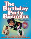 The Birthday Party Business: How to Make a Living as a Children's Entertainer Cover Image