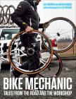 Bike Mechanic: Tales from the Road and the Workshop Cover Image
