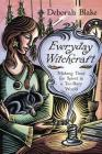 Everyday Witchcraft: Making Time for Spirit in a Too-Busy World Cover Image