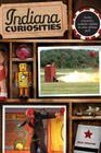 Indiana Curiosities: Quirky Characters, Roadside Oddities & Other Offbeat Stuff, Third Edition Cover Image