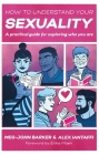 How to Understand Your Sexuality: A Practical Guide for Exploring Who You Are Cover Image
