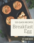 123 Quick Breakfast Egg Recipes: The Highest Rated Quick Breakfast Egg Cookbook You Should Read Cover Image