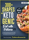 300+ Shapes of Ketogenic Diet with Pictures [6 Books in 1]: The Guide You Deserve to Live Keto. Choose and Cook the Best Worldwide Low-Carb Recipes an Cover Image