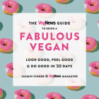 The VegNews Guide to Being a Fabulous Vegan: Look Good, Feel Good & Do Good in 30 Days Cover Image