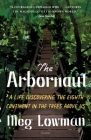 The Arbornaut: A Life Discovering the Eighth Continent in the Trees Above Us Cover Image