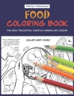 Food Coloring Book For Adult Relaxation, Creative Hobbies And Cooking: 40 Easy Recipes For Stress Relieving And Pleasure - Pizza, Cakes, Hummus, Chili Cover Image