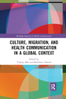 Culture, Migration, and Health Communication in a Global Context (Routledge Research in Health Communication) Cover Image