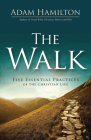 The Walk: Five Essential Practices of the Christian Life Cover Image
