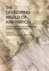 The Developing World of Arbitration: A Comparative Study of Arbitration Reform in the Asia Pacific Cover Image