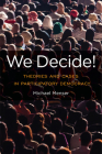 We Decide!: Theories and Cases in Participatory Democracy (Global Ethics and Politics) Cover Image