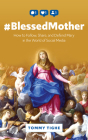 #blessedmother: How to Follow, Share, and Defend Mary in the World of Social Media Cover Image