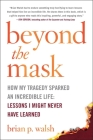Beyond the Mask: How My Tragedy Sparked an Incredible Life: Lessons I Might Never Have Learned Cover Image