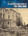 The Southern Home Front of the Civil War (Why We Fought: The Civil War) Cover Image