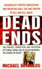 Dead Ends: The Pusuit, Conviction and Execution of Female Serial Killer Aileen Wuornos, the Damsel of Death Cover Image