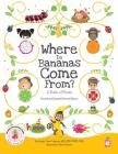 Where Do Bananas Come From? A Book of Fruits: Revised and Expanded Second Edition Cover Image