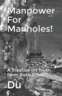 Manpower For Manholes!: A Treatise on Truth from Both Sides Cover Image