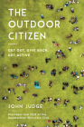 The Outdoor Citizen: Get Out, Give Back, Get Active Cover Image