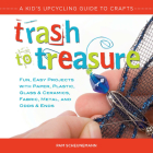 Trash to Treasure: A Kid's Upcycling Guide to Crafts Cover Image