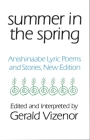 Summer in the Spring, Volume 6: Anishinaabe Lyric Poems and Stories (American Indian Literature and Critical Studies #6) Cover Image