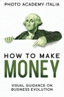 How to Make Money: Visual Guidance on Business Evolution Cover Image