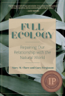 Full Ecology: Repairing Our Relationship with the Natural World Cover Image