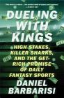 Dueling with Kings: High Stakes, Killer Sharks, and the Get-Rich Promise of Daily Fantasy Sports Cover Image