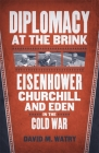 Diplomacy at the Brink: Eisenhower, Churchill, and Eden in the Cold War Cover Image