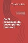 Os 5 princípios do desempenho humano: : Uma atualização contemporânea das pedras fundamentais de construção do Desempenho Humano para a nova visão de Cover Image