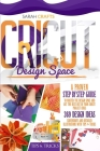 Cricut Design Space: A Proven Step-by-step to Master the Design Space and Get the Best Out of Your Cricut Project Ideas. 369 Design Ideas, Cover Image