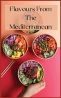 Flavours From The Mediterranean: Quick and Easy Recipes Cover Image
