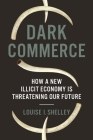 Dark Commerce: How a New Illicit Economy Is Threatening Our Future Cover Image