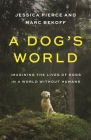 A Dog's World: Imagining the Lives of Dogs in a World Without Humans Cover Image