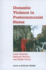 Domestic Violence in Postcommunist States: Local Activism, National Policies, and Global Forces Cover Image