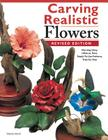 Carving Realistic Flowers, Revised Edition: Morning Glory, Hibiscus, Rose: Ready-To-Use Patterns, Step-By-Step Projects, Reference Photos Cover Image