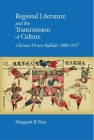 Regional Literature and the Transmission of Culture: Chinese Drum Ballads, 1800-1937 (Harvard East Asian Monographs #426) Cover Image