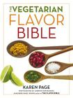 The Vegetarian Flavor Bible: The Essential Guide to Culinary Creativity with Vegetables, Fruits, Grains, Legumes, Nuts, Seeds, and More, Based on t Cover Image