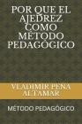 Por Que El Ajedrez Como Método Pedagógico: Método Pedagógico (Volumen #1) Cover Image