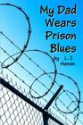 My Dad Wears Prison Blues Cover Image