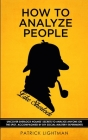 How to Analyze People like Sherlock: Uncover Sherlock Holmes' Secrets to Analyze Anyone on the Spot. Accompanied by DIY social-mastery experiments. Cover Image