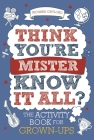 Think You're Mister Know-it-All?: The Activity Book for Grown-ups (Know it All Quiz Books #2) Cover Image