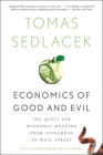 Economics of Good and Evil: The Quest for Economic Meaning from Gilgamesh to Wall Street Cover Image