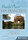 Peaceful Places: San Francisco: 110 Tranquil Sites in the City and the Greater Bay Area Cover Image