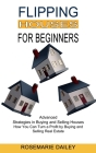 Flipping Houses for Beginners: How You Can Turn a Profit by Buying and Selling Real Estate (Advanced Strategies in Buying and Selling Houses) Cover Image
